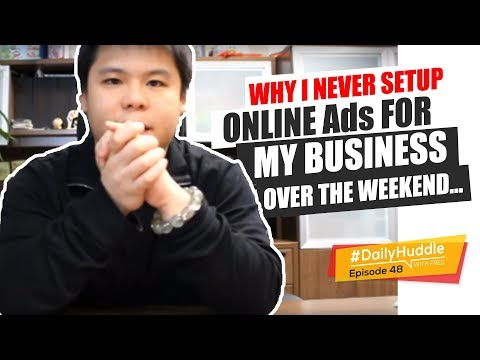 Daily Huddle - Ep 48 | Why I Never Setup Online Ads For My Business Over The Weekend...