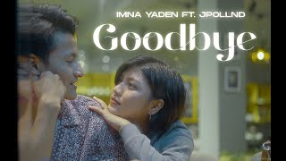 Goodbye : Imna Yaden Ft Jpollnd #EvaJamir #MoalongYaden