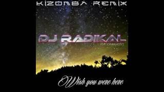 Wish you were here - Kizomba Remix - Dj Radikal