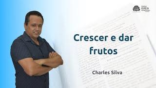 Crescer e dar frutos - Charles Silva