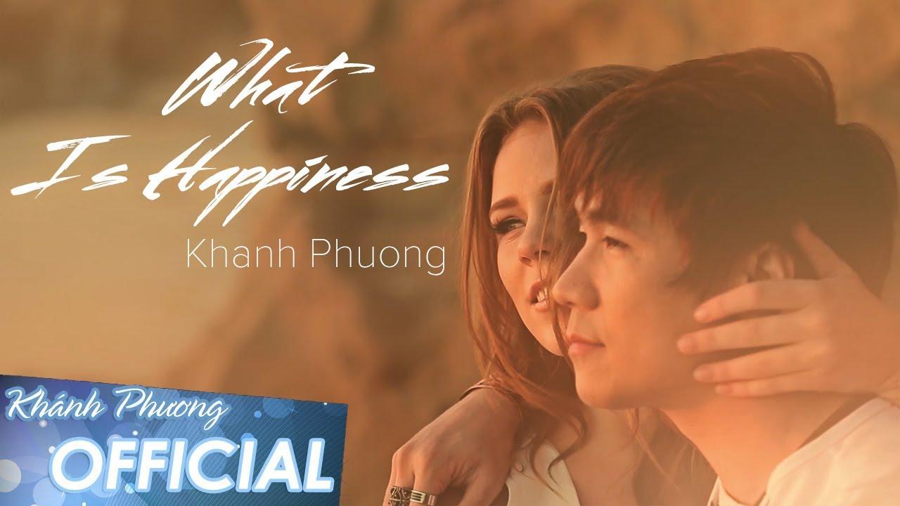 Hạnh Phúc Là Gì (What Is Happiness) – Khánh Phương (MV 4K OFFICIAL)