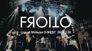 FROITO Live at Shibuya O-WEST 2018.2.25