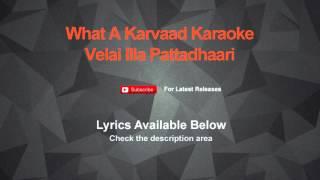 What A Karvaad Karaoke Velai Illa Pattadhaari Karaoke
