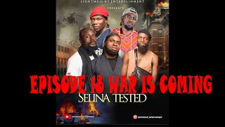 SELINA TESTED –  (EPISODE 18 WAR IS COMING)