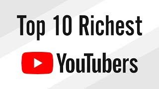 Top 10 Richest YouTubers on YouTube