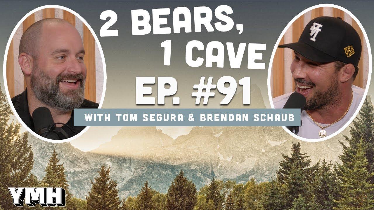 Ep. 91 | 2 Bears, 1 Cave w/ Tom Segura & Brendan Schaub