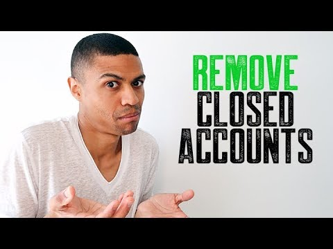 REMOVE CLOSED ACCOUNTS || NO SUPPORTING DOCUMENTATION
