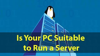 Is Your PC Suitable to Run a Web Server