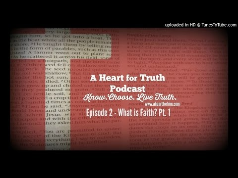A Heart for Truth Ep. 2 pt.1 What is Faith