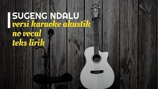 Download lagu SUGENG DALU Denny Caknan - Versi Karaoke Gitar Akustik - No Vocal Nada Cewek Cowok - Teks Lirik