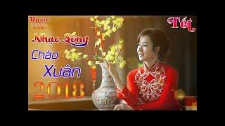 Nhạc Tết Nghe Là Kết 2018 - LK Nhạc Sống Chào Xuân Mậu Tuất 2018 - Nhạc Tết 2018 Remix
