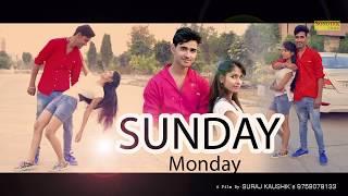 New Haryanvi Song 2018 : Sunday Monday || Suraj Kaushik, Shivani Chauhan, Nitish Sharma || Sonotek