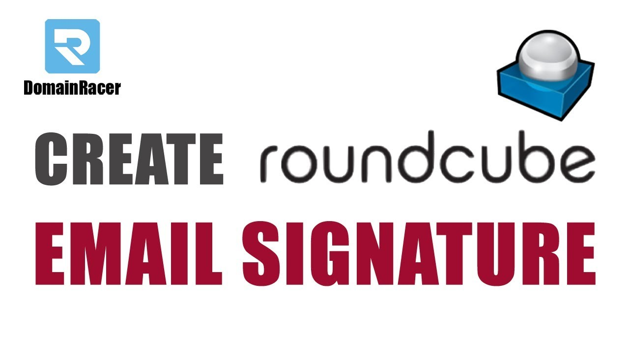 How to Create a HTML Signature in the Roundcube Webmail Client -  DomainRacer : 2019