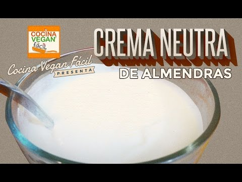 Crema neutra de almendras - Cocina Vegan Fácil (Reeditado)