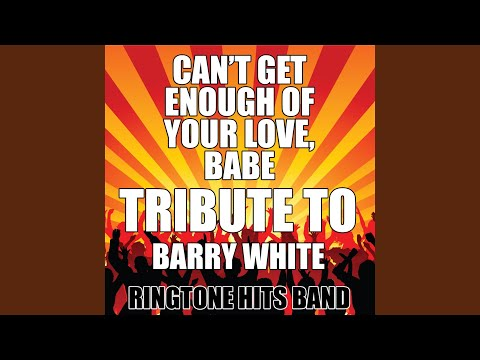 Can't Get Enough of Your Love, Babe (Tribute to Barry White)