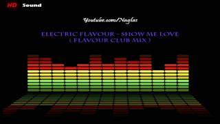 Electric Flavour - Show Me Love (Flavour Club Mix) [HD]