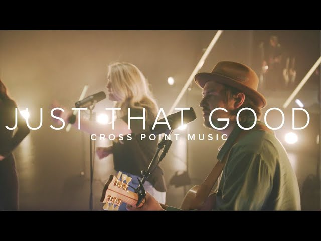 "Cross Point Music | ""JUST THAT GOOD"" feat. Stefan Cashwell"