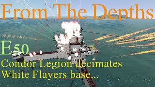 From The Depths 1.6 E50- Condor Legion decimates White Flayers Base. LetsPlay, Playthrough