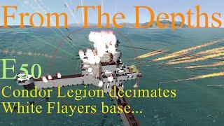 From The Depths 1.6 E50- Condor Legion decimates White Flayers Base. LetsPlay, Playthrough