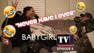 BABY GIRL TV : EPISODE 6 (Never Have I Ever with Pretty Vee)