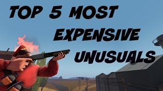 Top 5 Most EXPENSIVE TF2 Unusuals!