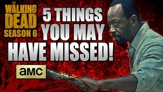 "The Walking Dead: Season 6 - 6x04 ""FIVE THINGS YOU MAY HAVE MISSED""!!!"