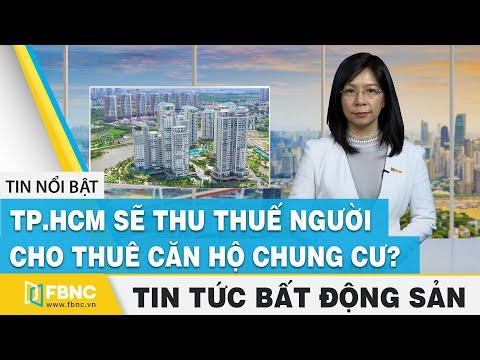 Tin tức bất động sản 1/5 | TP.HCM sẽ thu thuế người cho thuê căn hộ chung cư ? | FBNC
