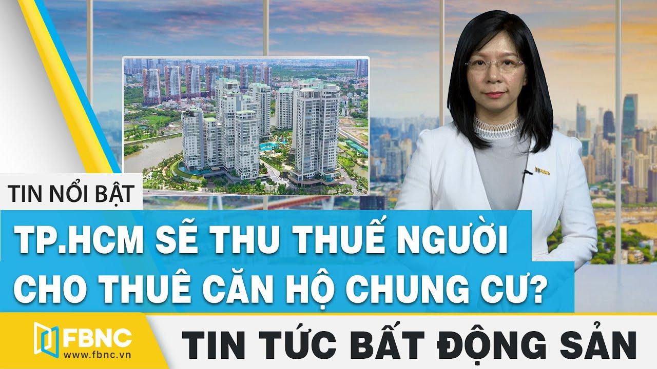 image Tin tức bất động sản 1/5 | TP.HCM sẽ thu thuế người cho thuê căn hộ chung cư ? | FBNC