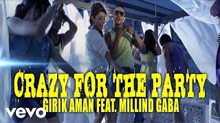 Girik Aman - Crazy For The Party Video   Millind Gaba ft. Millind Gaba