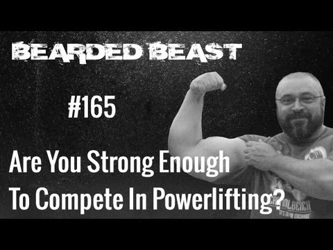 Are You Strong Enough To Compete In Powerlifting? - BBOD #165