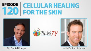 Cellular Healing for the Skin with Dr. Ben Johnson - CHTV 120