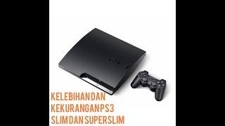 Kelebihan dan kekurangan PS3 SLIM dan PS3 SUPER SLIM
