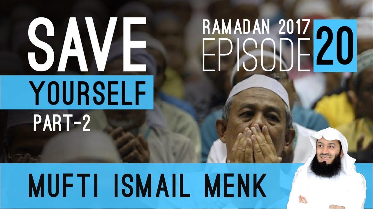 Ramadan 2017 save yourself part 2 episode 20 mufti ismail menk