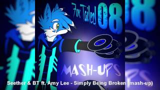 Simply Being Broken (mash-up by FoxTailed08) - Seether & BT ft. Amy Lee