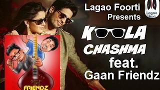 Gaan Friendz- KALA CHOSMA Parody feat. Sidharth M Katrina K   Lagao Foorti