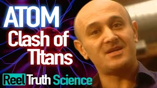 Atom: Clash of Titans | Scientific Breakthrough Documentary Series | ReelTruth.Science thumbnail