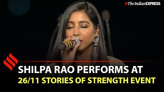 "Shilpa Rao performs ""Yeh hausla kaise jhuke, yeh aarzo kaise ruke."" at 26/11 Stories of Strength"