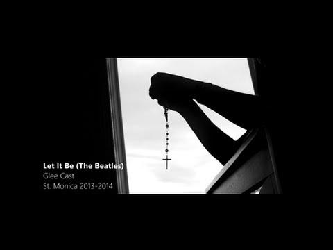 Let It Be (St. Monica 2013-2014)
