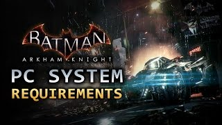 Batman: Arkham Knight - PC System Requirements