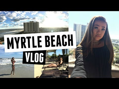 SPRING BREAK 2017 - A Week In Paradise: Myrtle Beach, SC ☺