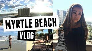 SPRING BREAK 2017 - A Week In Paradise: Myrtle Beach, SC ☺