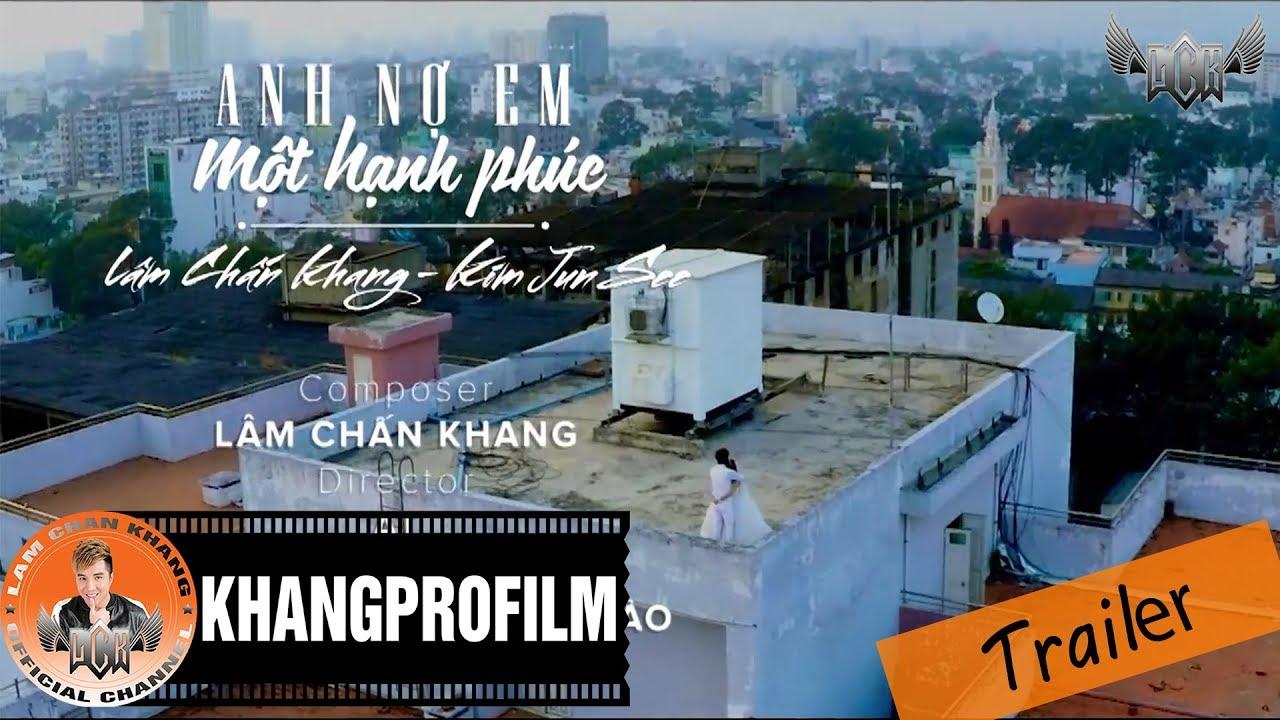 [ TRAILER ] ANH NỢ EM MỘT HẠNH PHÚC | LÂM CHẤN KHANG FT. KIM JUN SEE