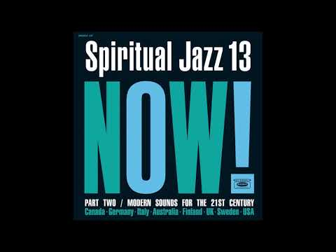Spiritual Jazz 13: Now! Part Two / Modern Sounds For The 21st Century (2021)