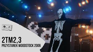2Tm2,3 na Przystanku Woodstock 2006 - koncert w CAŁOŚCI