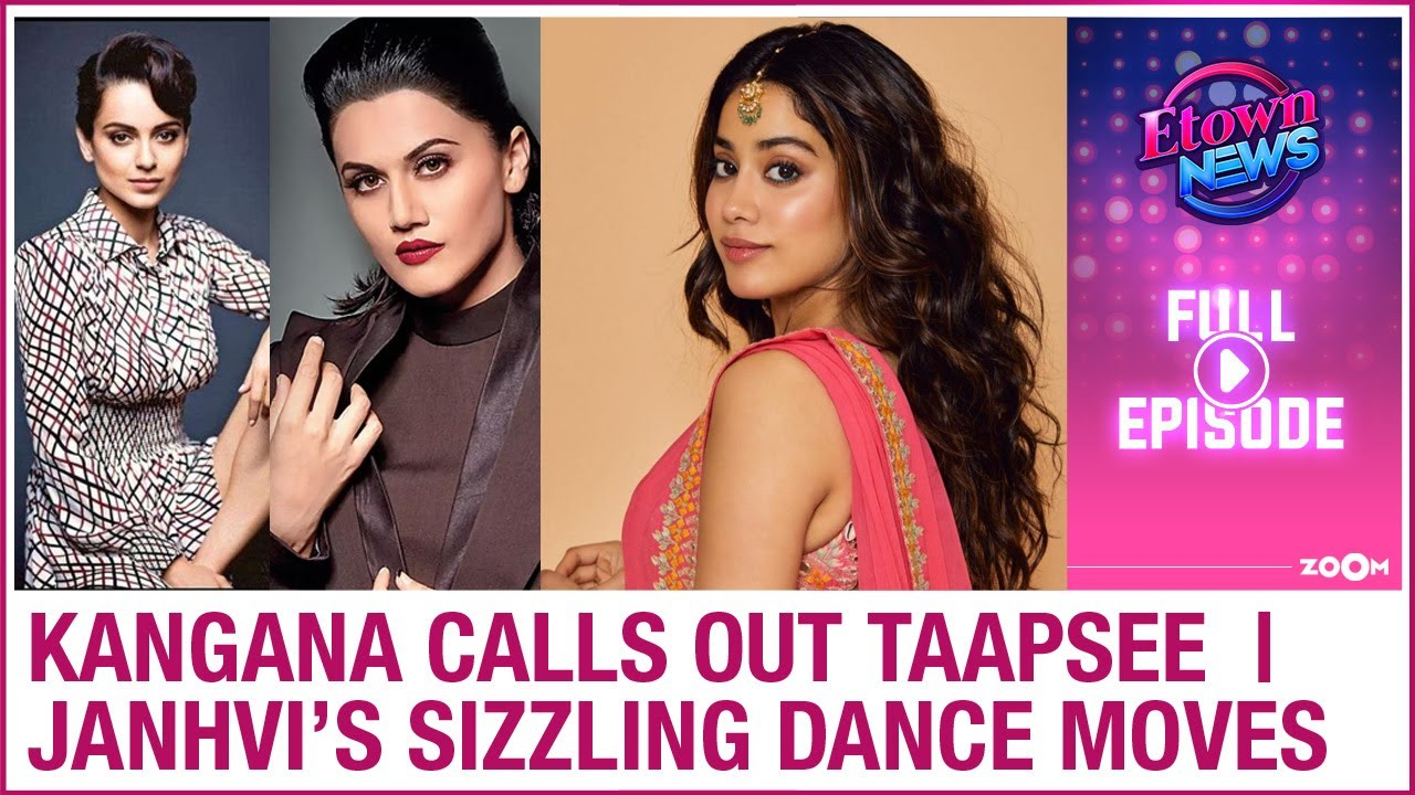 Kangana dubs Taapsee 'Tax Chor' | Janhvi wows everyone with her dance moves |ETown News Full Episode