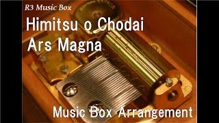 Himitsu o Chodai/Ars Magna [Music Box] (Anime Jitsu wa Watashi wa OP)