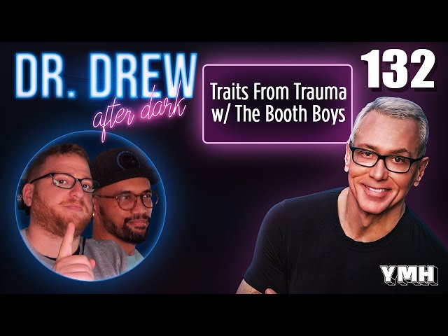 Ep. 132 Traits From Trauma w/ The Booth Boys | Dr. Drew After Dark
