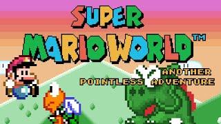 Super Mario World - Another Pointless Adventure • Super Mario World ROM Hack
