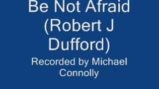Be Not Afraid (Robert J Dufford)