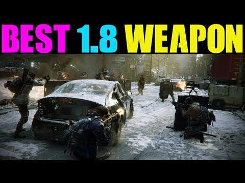 THE DIVISION - BEST WEAPON AFTER 1.8 PATCH! MOST OVERPOWERED WEAPONS AFTER 1.8 PATCH